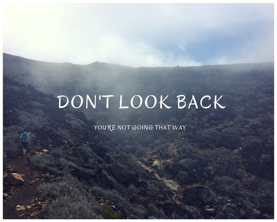 Don' look back you're not going that way